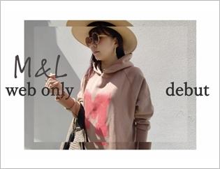 オンラインストア限定「M&L」デビュー